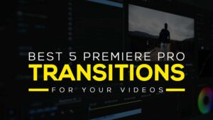 Best 5 Premiere Pro Transitions For Your Videos