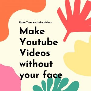 5 TIPS for Making Youtube Videos  without showing your face